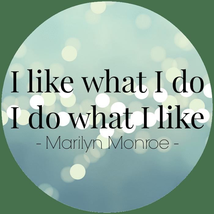 I like what I do, I do what I like by Marilyn Monroe // livingmividaloca.com