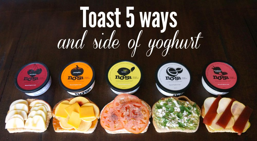 toast 5 ways and yoghurt
