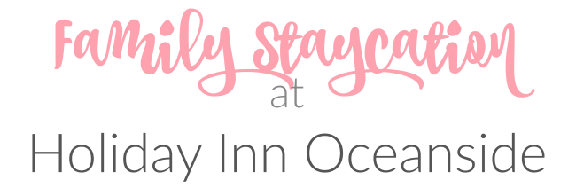 Family staycation at Holiday Inn Oceanside