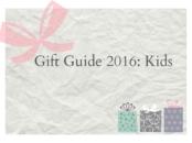 Gift Guide 2016: Kids - LivingMiVidaLoca.com