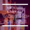 how to avoid accidentally working for free - livingmividaloca.com