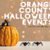 Orange County Halloween Events 2020 - livingmividaloca.com