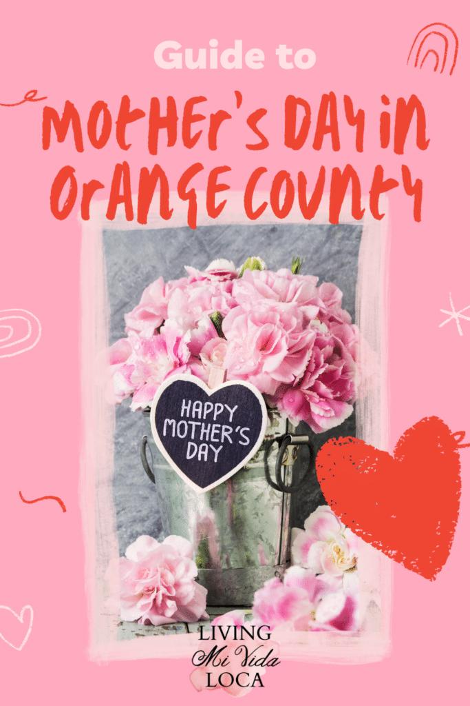 Guide to Mother's Day in Orange County - livingmividaloca.com